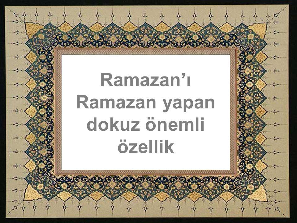 Bir dahaki Ramazan'a yetişip ye- tişmeyeceğimiz belli değil.