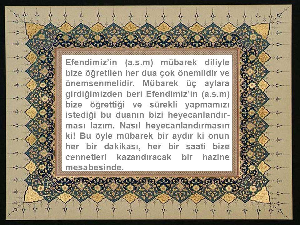 İşte Efendimiz'in (a.s.m) Allah'ım Recep ve Şaban'ı hakkımızda hayırlı kıl ve bizi Ramazan'a ulaştır tarzında ifade buyurduğu o mübarek duası kabul olmuş ve biz bir kere daha bizi büyük bir rahmet deryası gibi karşılayan Ramazan'a kavuşmuş bulunuyoruz.