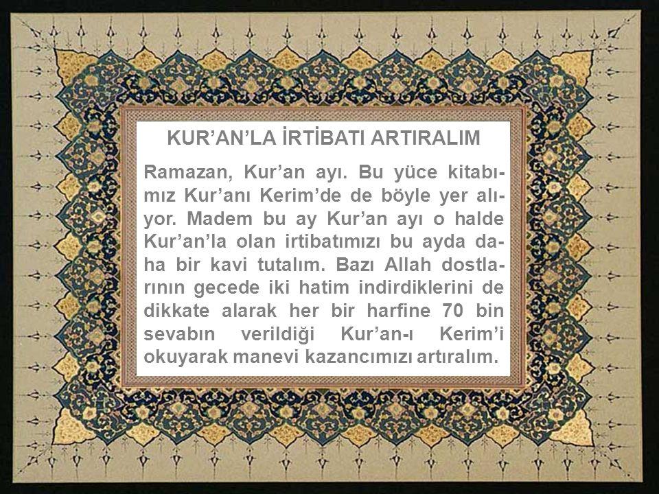 KUR'AN'LA İRTİBATI ARTIRALIM Ramazan, Kur'an ayı.