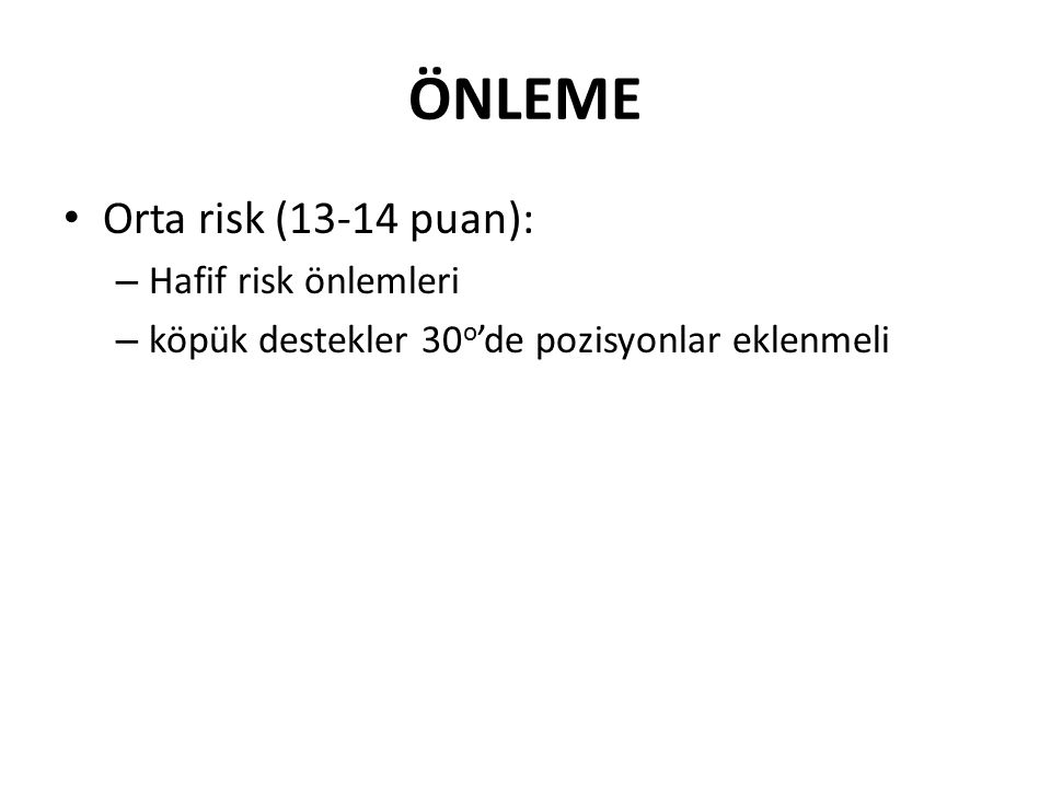 ÖNLEME Orta risk (13-14 puan): – Hafif risk önlemleri – köpük destekler 30 o 'de pozisyonlar eklenmeli
