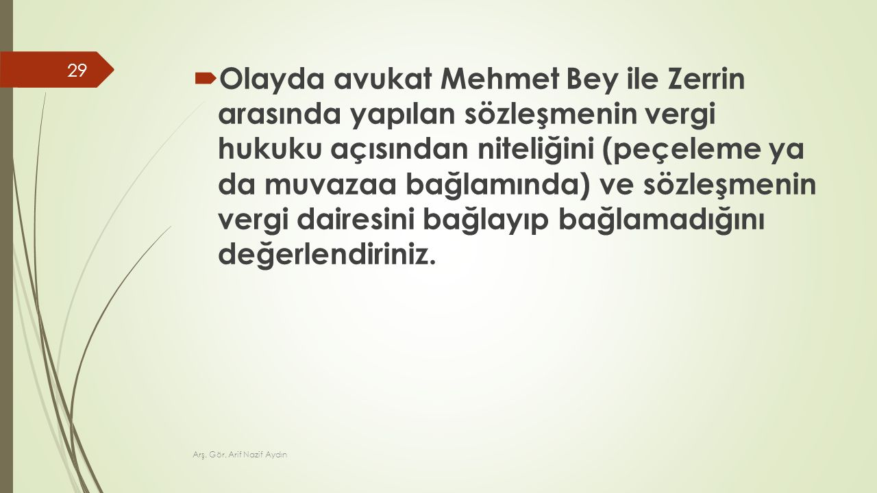  Olayda avukat Mehmet Bey ile Zerrin arasında yapılan sözleşmenin vergi hukuku açısından niteliğini (peçeleme ya da muvazaa bağlamında) ve sözleşmeni