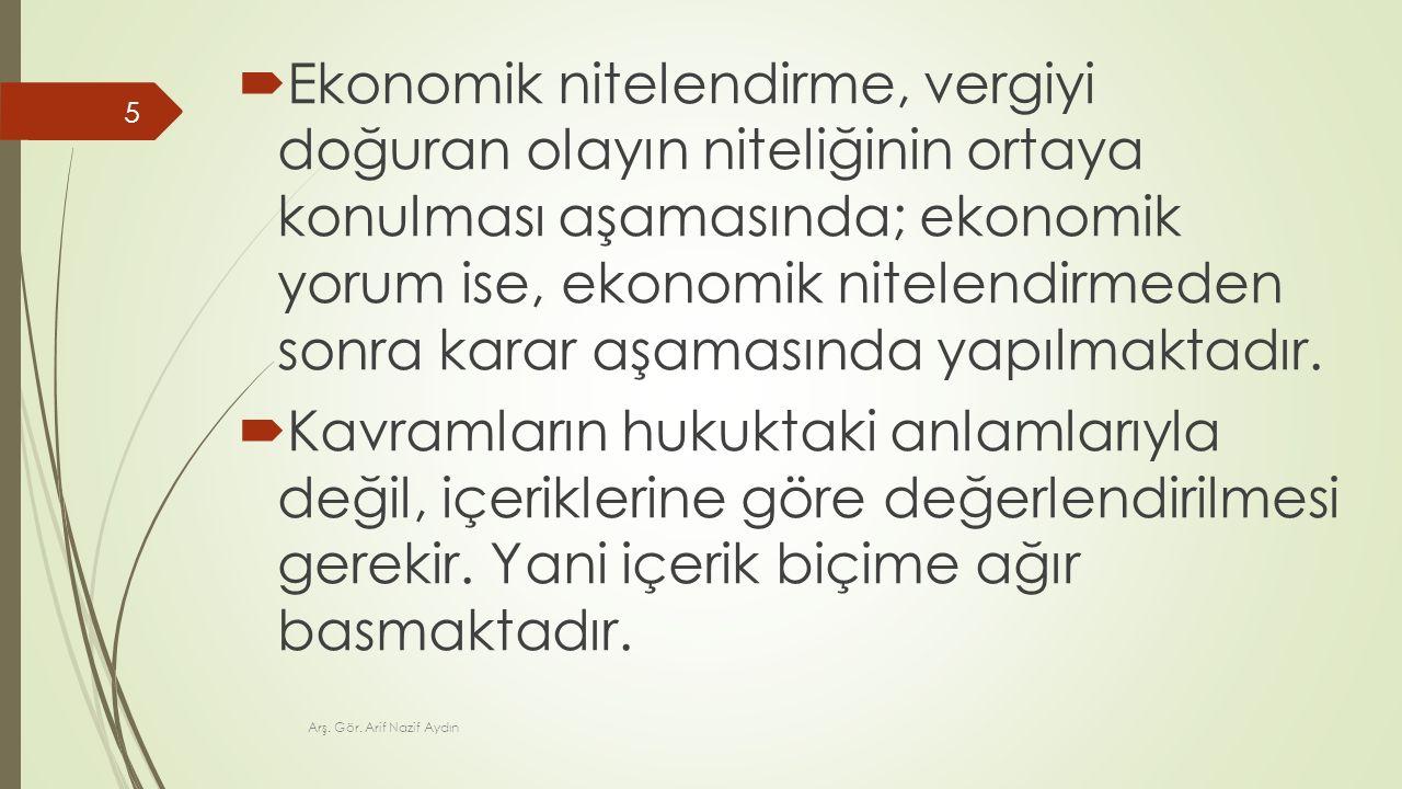  Ekonomik nitelendirme, vergiyi doğuran olayın niteliğinin ortaya konulması aşamasında; ekonomik yorum ise, ekonomik nitelendirmeden sonra karar aşam