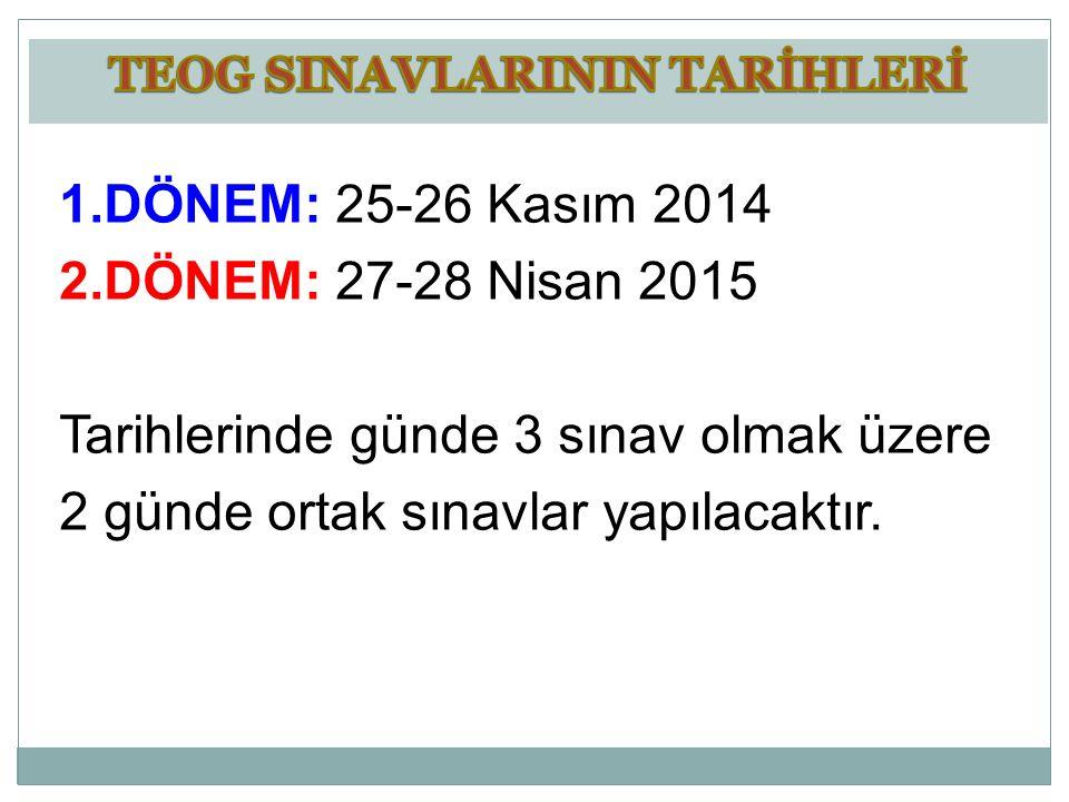 1.DÖNEM: 25-26 Kasım 2014 2.DÖNEM: 27-28 Nisan 2015 Tarihlerinde günde 3 sınav olmak üzere 2 günde ortak sınavlar yapılacaktır.