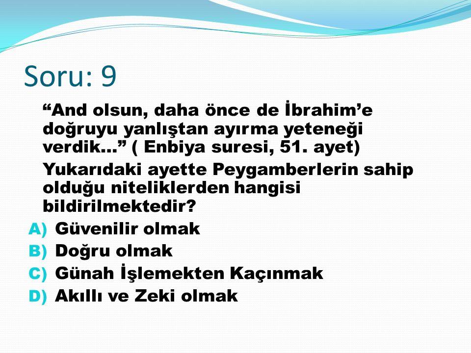 Soru: 9 And olsun, daha önce de İbrahim'e doğruyu yanlıştan ayırma yeteneği verdik… ( Enbiya suresi, 51.
