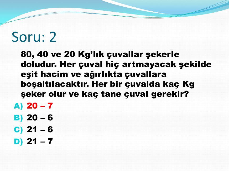 Soru: 2 80, 40 ve 20 Kg'lık çuvallar şekerle doludur.