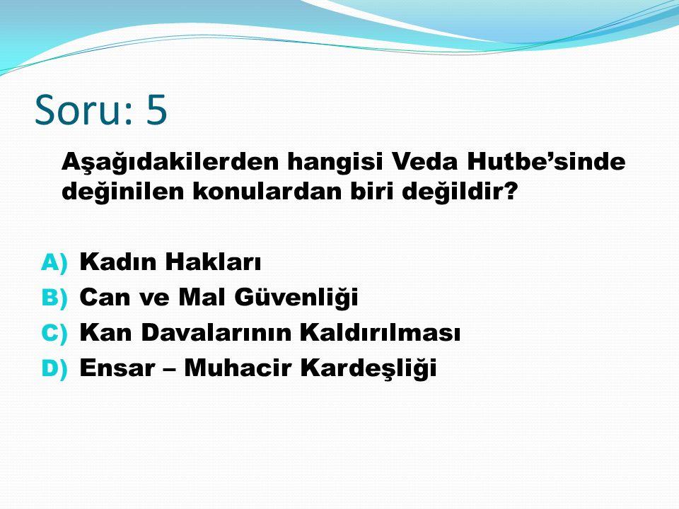 Soru: 5 Aşağıdakilerden hangisi Veda Hutbe'sinde değinilen konulardan biri değildir.