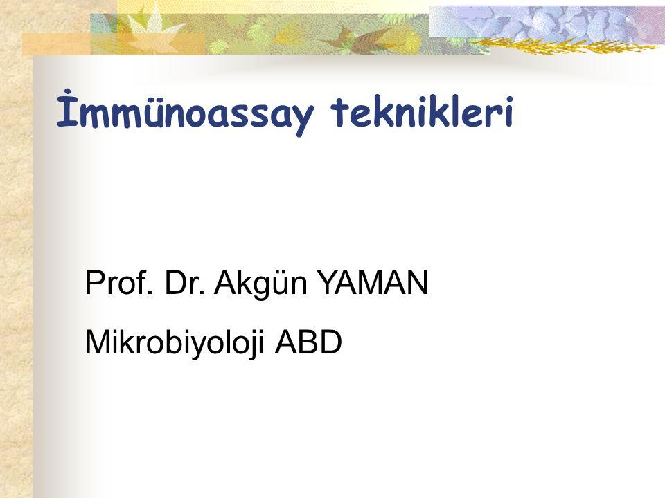 İmmünoassay teknikleri Prof. Dr. Akgün YAMAN Mikrobiyoloji ABD