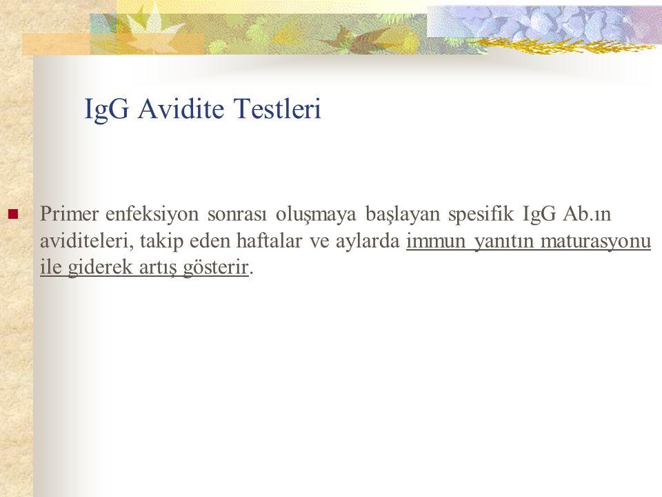 IgG Avidite Testleri Primer enfeksiyon sonrası oluşmaya başlayan spesifik IgG Ab.ın aviditeleri, takip eden haftalar ve aylarda immun yanıtın maturasy