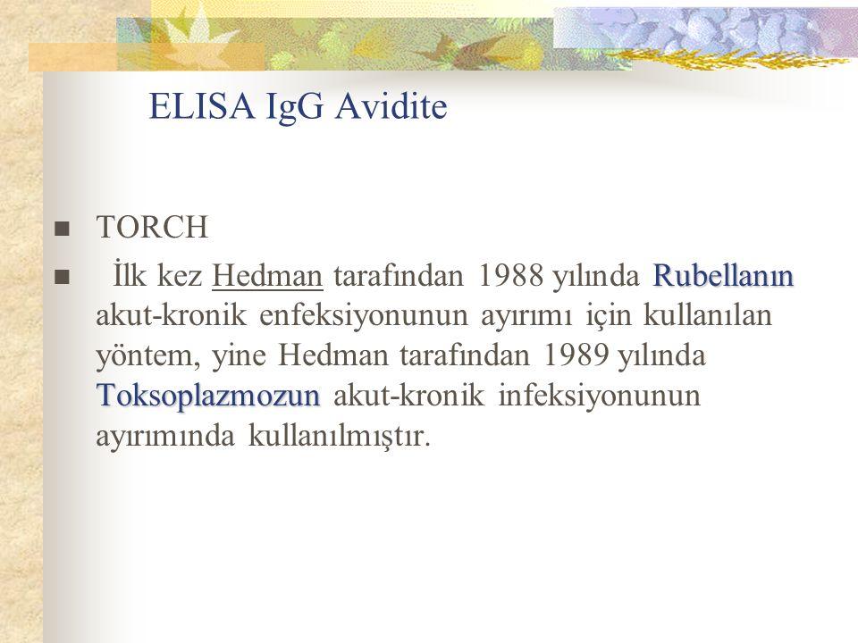 ELISA IgG Avidite TORCH Rubellanın Toksoplazmozun İlk kez Hedman tarafından 1988 yılında Rubellanın akut-kronik enfeksiyonunun ayırımı için kullanılan yöntem, yine Hedman tarafından 1989 yılında Toksoplazmozun akut-kronik infeksiyonunun ayırımında kullanılmıştır.
