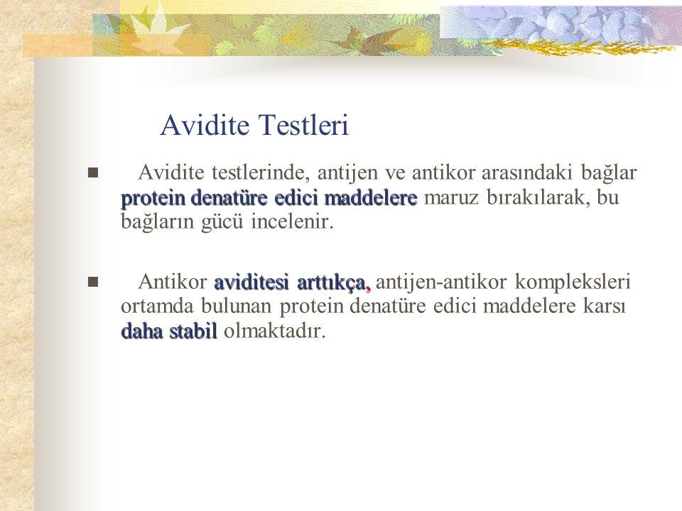 Avidite Testleri protein denatüre edici maddelere Avidite testlerinde, antijen ve antikor arasındaki bağlar protein denatüre edici maddelere maruz bır