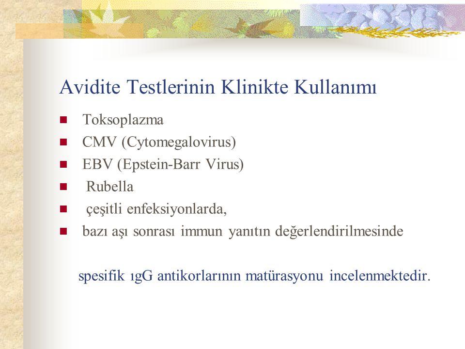 Avidite Testlerinin Klinikte Kullanımı Toksoplazma CMV (Cytomegalovirus) EBV (Epstein-Barr Virus) Rubella çeşitli enfeksiyonlarda, bazı aşı sonrası immun yanıtın değerlendirilmesinde spesifik ıgG antikorlarının matürasyonu incelenmektedir.