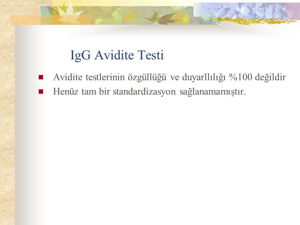IgG Avidite Testi Avidite testlerinin özgüllüğü ve duyarllılığı %100 değildir Henüz tam bir standardizasyon sağlanamamıştır.