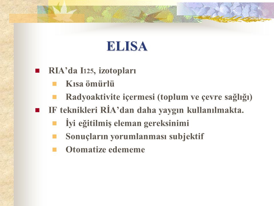 ELISA ELISA RIA'da I 125, izotopları Kısa ömürlü Radyoaktivite içermesi (toplum ve çevre sağlığı) IF teknikleri RİA'dan daha yaygın kullanılmakta. İyi