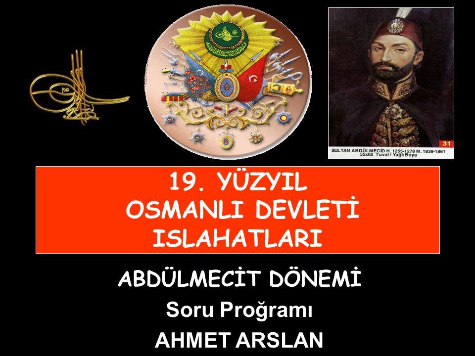 19. YÜZYIL OSMANLI DEVLETİ ISLAHATLARI ABDÜLMECİT DÖNEMİ Soru Proğramı AHMET ARSLAN