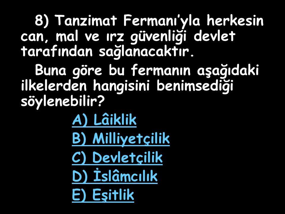 7) Azınlıkların il meclislerine katılarak ilk kez siyasal haklar elde ettiği gelişme aşağıdakilerden hangisidir? A) Tanzimat Fermanı B) Islahat Ferman