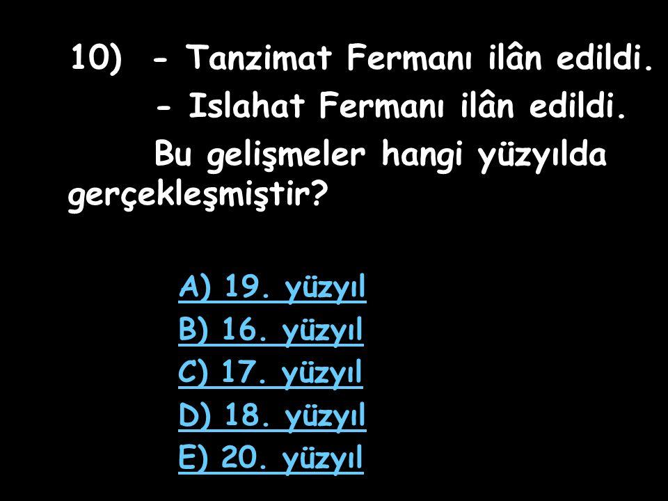 9) I) Mecelle hazırlandı. II) Avrupa tarzı mahkemeler kuruldu. III) Duyunuumumiye kuruldu. IV) Islahat Fermanı ilân edildi. Yukarıdakilerden hangileri