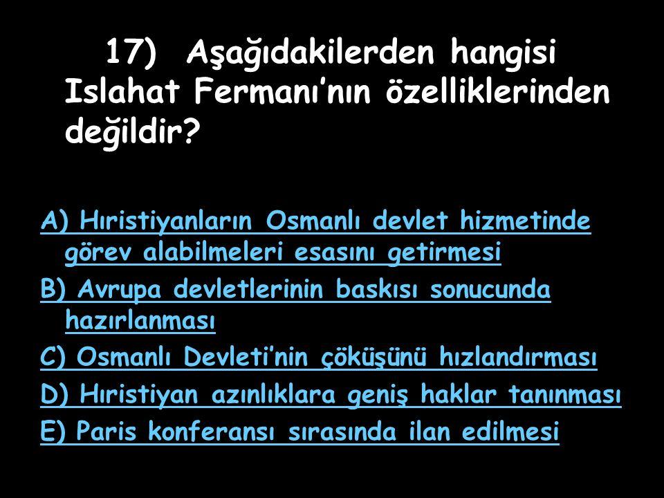 16) Aşağıdakilerden hangisi Tanzimat Fermanı'nın getirdiği olumsuz sonuçlardan değildir? A) Müslümanların azınlıklarla eşitlik duygusunu benimseyememe