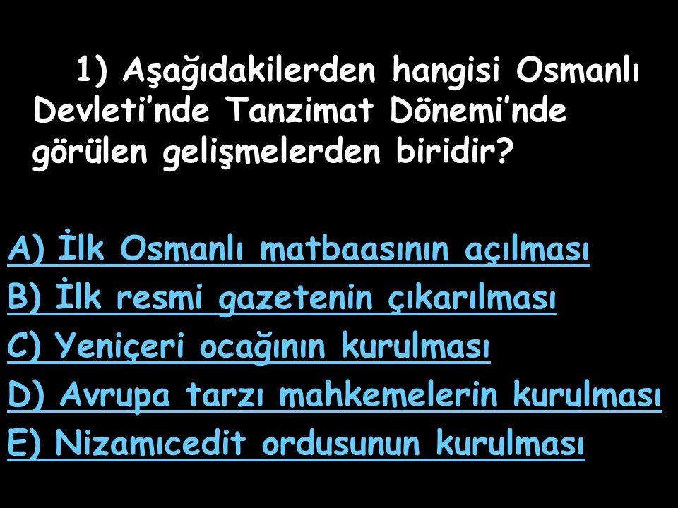 1) Aşağıdakilerden hangisi Osmanlı Devleti'nde Tanzimat Dönemi'nde görülen gelişmelerden biridir.