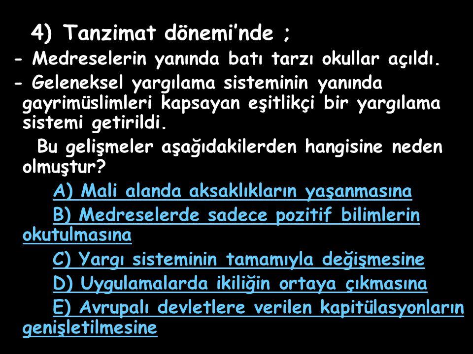 4) Tanzimat dönemi'nde ; - Medreselerin yanında batı tarzı okullar açıldı.