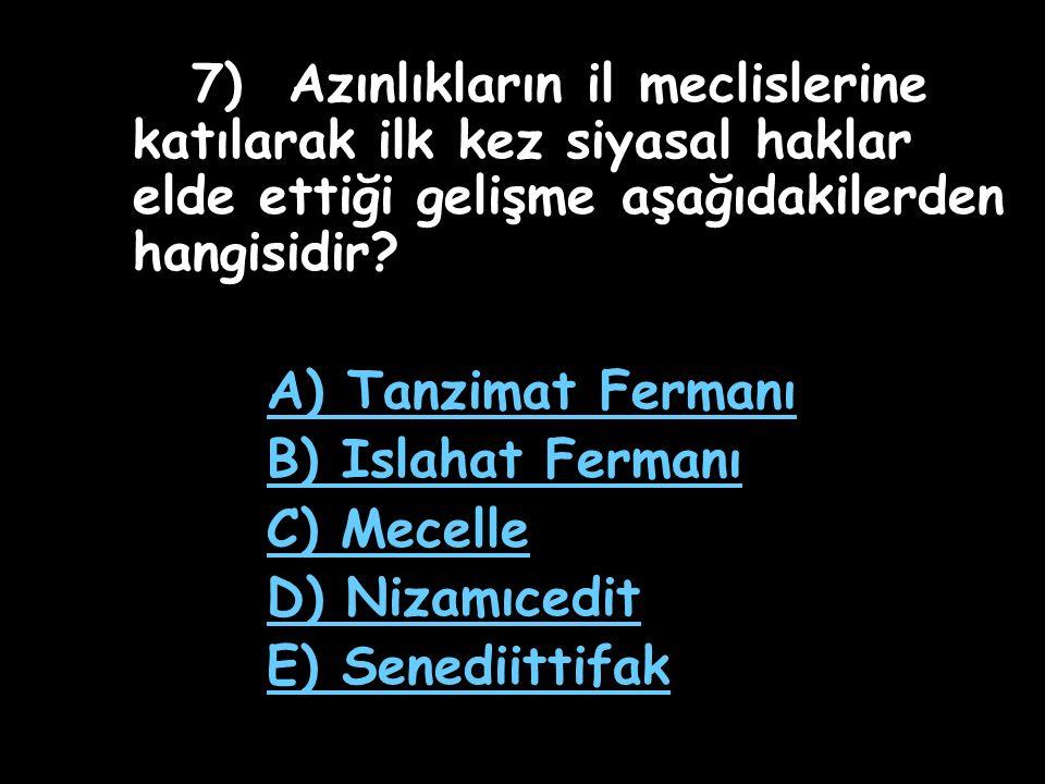 7) Azınlıkların il meclislerine katılarak ilk kez siyasal haklar elde ettiği gelişme aşağıdakilerden hangisidir.