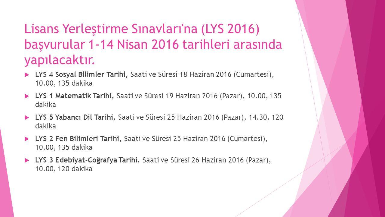 Lisans Yerleştirme Sınavları na (LYS 2016) başvurular 1-14 Nisan 2016 tarihleri arasında yapılacaktır.