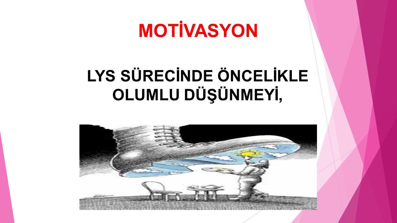 MOTİVASYON LYS SÜRECİNDE ÖNCELİKLE OLUMLU DÜŞÜNMEYİ,