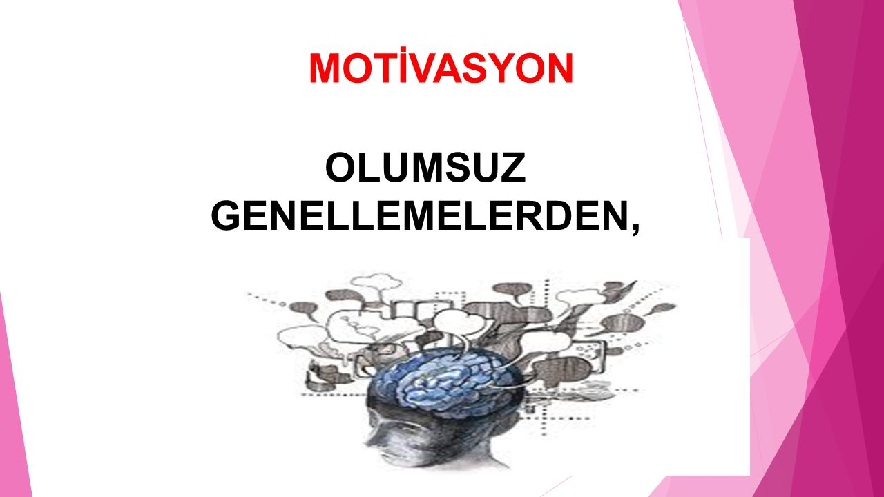 MOTİVASYON OLUMSUZ GENELLEMELERDEN,