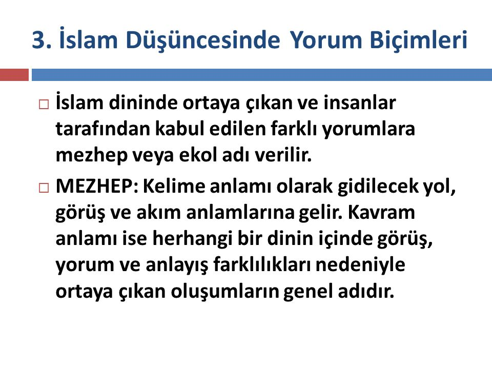 3. İslam Düşüncesinde Yorum Biçimleri  İslam dininde ortaya çıkan ve insanlar tarafından kabul edilen farklı yorumlara mezhep veya ekol adı verilir.
