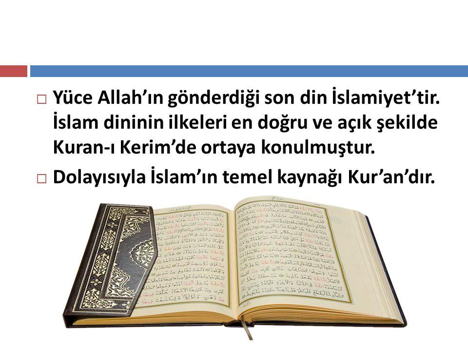  Yüce Allah'ın gönderdiği son din İslamiyet'tir. İslam dininin ilkeleri en doğru ve açık şekilde Kuran-ı Kerim'de ortaya konulmuştur.  Dolayısıyla İ