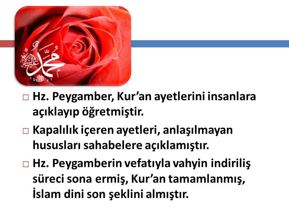  Hz. Peygamber, Kur'an ayetlerini insanlara açıklayıp öğretmiştir.  Kapalılık içeren ayetleri, anlaşılmayan hususları sahabelere açıklamıştır.  Hz.