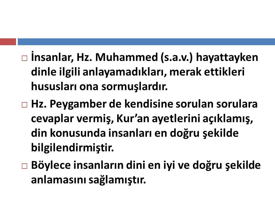  İnsanlar, Hz. Muhammed (s.a.v.) hayattayken dinle ilgili anlayamadıkları, merak ettikleri hususları ona sormuşlardır.  Hz. Peygamber de kendisine s