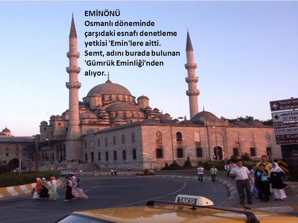 EMİNÖNÜ Osmanlı döneminde çarşıdaki esnafı denetleme yetkisi Emin lere aitti.