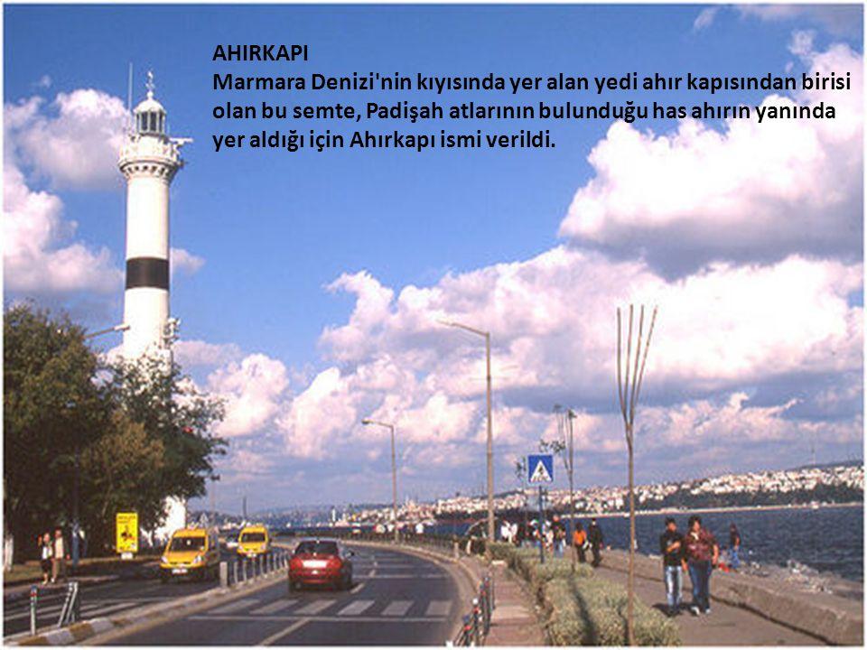 AHIRKAPI Marmara Denizi nin kıyısında yer alan yedi ahır kapısından birisi olan bu semte, Padişah atlarının bulunduğu has ahırın yanında yer aldığı için Ahırkapı ismi verildi.