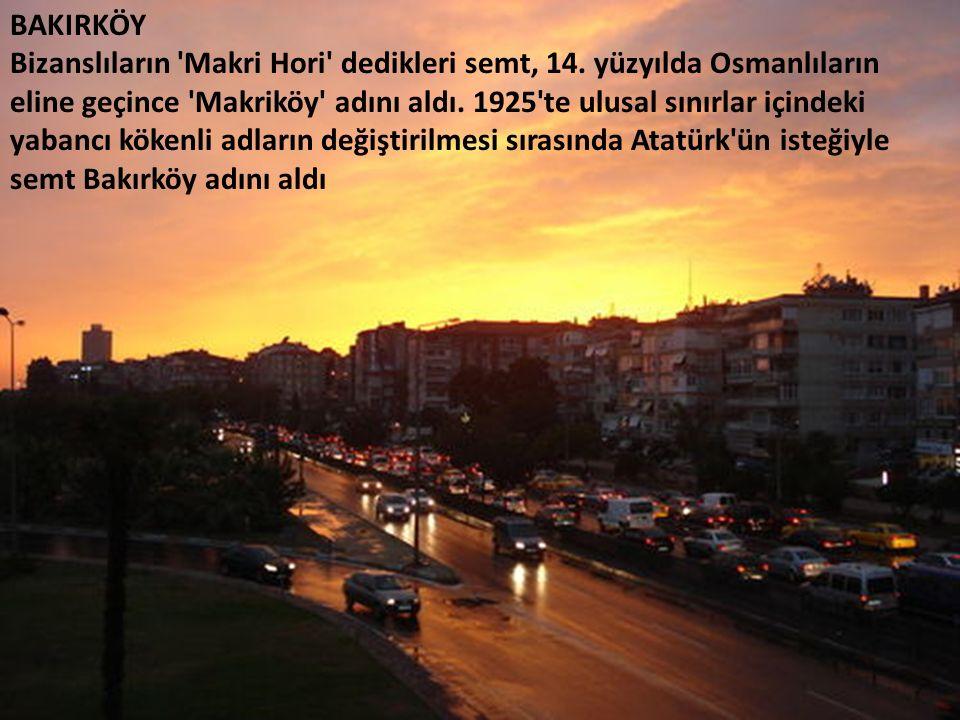 BAKIRKÖY Bizanslıların Makri Hori dedikleri semt, 14.