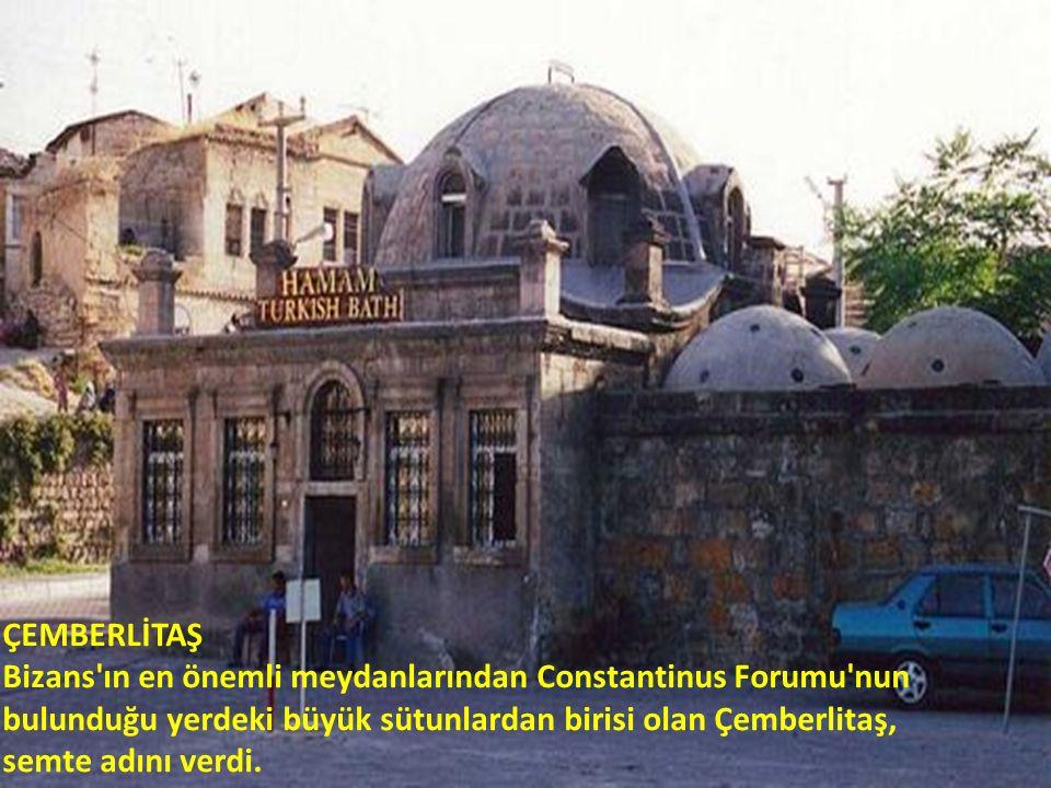 ÇEMBERLİTAŞ Bizans ın en önemli meydanlarından Constantinus Forumu nun bulunduğu yerdeki büyük sütunlardan birisi olan Çemberlitaş, semte adını verdi.