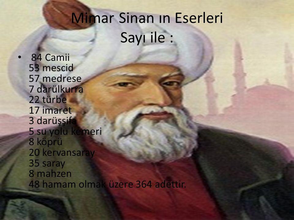 Mimar Sinan ın Eserleri Sayı ile : 84 Camii 53 mescid 57 medrese 7 darülkurra 22 türbe 17 imaret 3 darüşşifa 5 su yolu kemeri 8 köprü 20 kervansaray 3