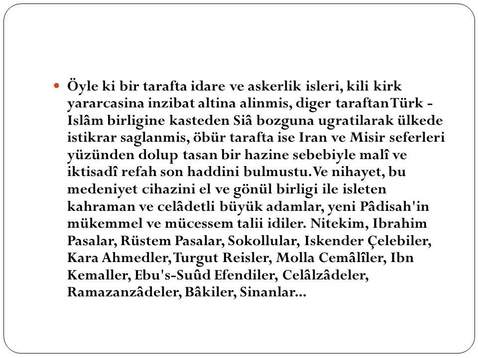 Öyle ki bir tarafta idare ve askerlik isleri, kili kirk yararcasina inzibat altina alinmis, diger taraftan Türk - Islâm birligine kasteden Siâ bozguna