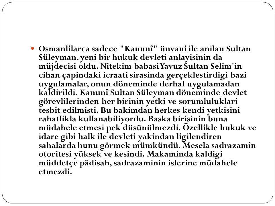 Osmanlilarca sadece Kanunî ünvani ile anilan Sultan Süleyman, yeni bir hukuk devleti anlayisinin da müjdecisi oldu.