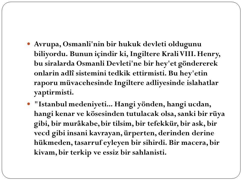 Avrupa, Osmanli'nin bir hukuk devleti oldugunu biliyordu. Bunun içindir ki, Ingiltere Krali VIII. Henry, bu siralarda Osmanli Devleti'ne bir hey'et gö