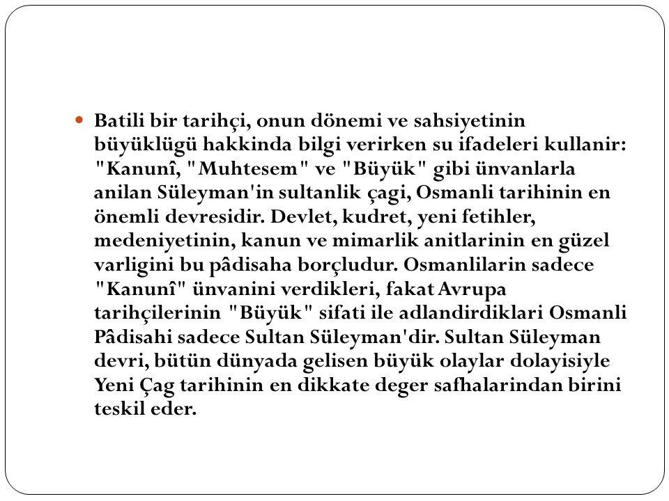 Batili bir tarihçi, onun dönemi ve sahsiyetinin büyüklügü hakkinda bilgi verirken su ifadeleri kullanir: