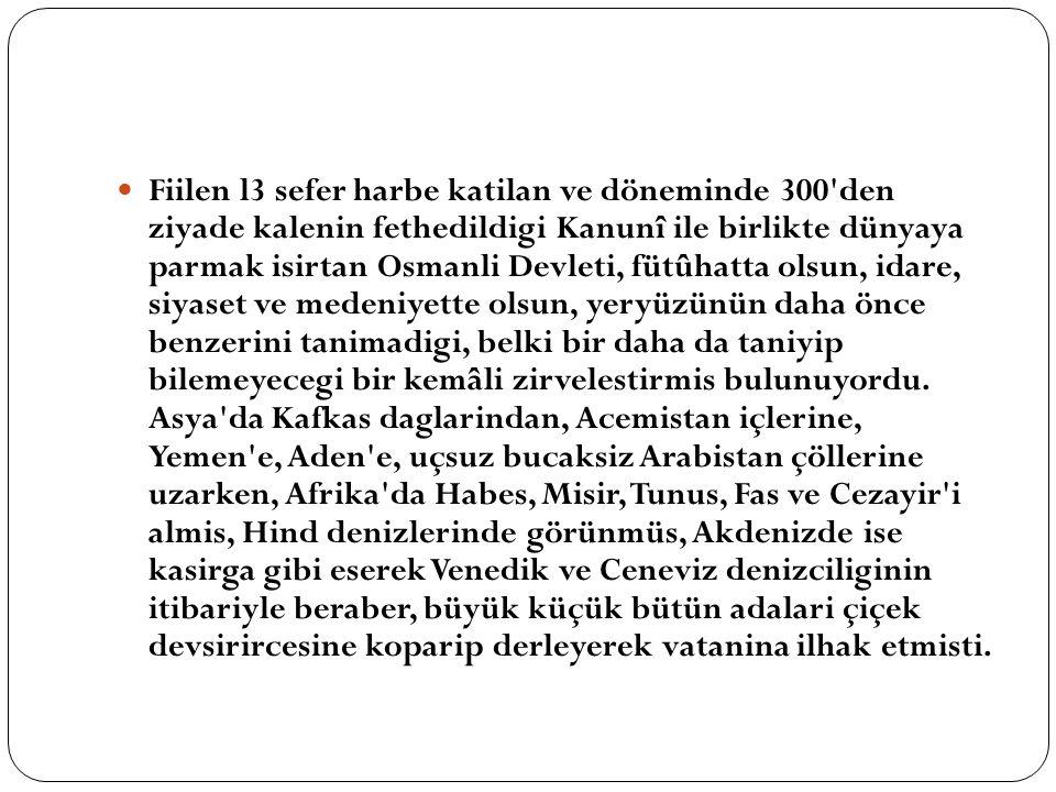 Fiilen l3 sefer harbe katilan ve döneminde 300'den ziyade kalenin fethedildigi Kanunî ile birlikte dünyaya parmak isirtan Osmanli Devleti, fütûhatta o