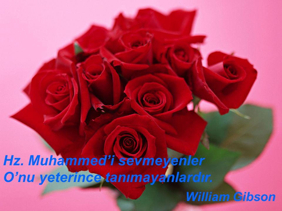 www.islamcenneti.org Hz. Muhammed'i sevmeyenler O'nu yeterince tanımayanlardır. William Gibson