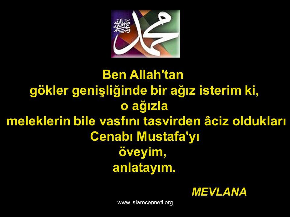 www.islamcenneti.org Ben Allah tan gökler genişliğinde bir ağız isterim ki, o ağızla meleklerin bile vasfını tasvirden âciz oldukları Cenabı Mustafa yı öveyim, anlatayım.