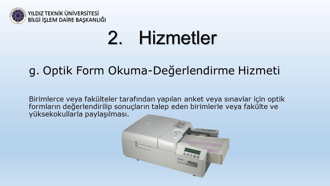 2.Hizmetler g.Optik Form Okuma-Değerlendirme Hizmeti Birimlerce veya fakülteler tarafından yapılan anket veya sınavlar için optik formların değerlendi