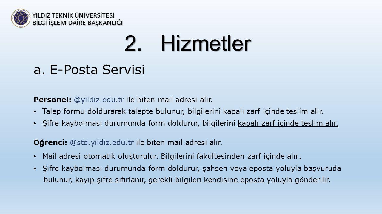 2.Hizmetler a.E-Posta Servisi Personel: @yildiz.edu.tr ile biten mail adresi alır. Talep formu doldurarak talepte bulunur, bilgilerini kapalı zarf içi