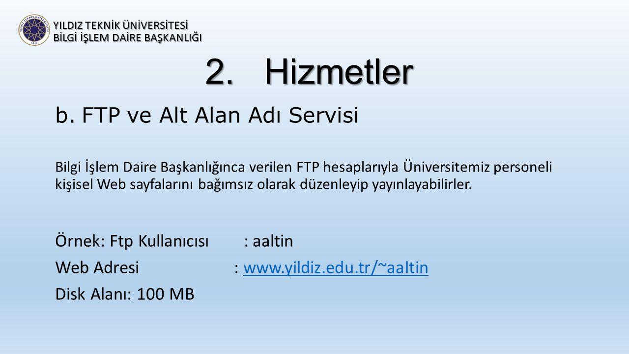 2.Hizmetler b.FTP ve Alt Alan Adı Servisi Bilgi İşlem Daire Başkanlığınca verilen FTP hesaplarıyla Üniversitemiz personeli kişisel Web sayfalarını bağ