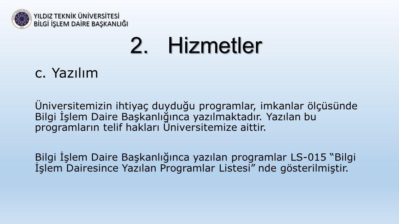 2.Hizmetler c.Yazılım Üniversitemizin ihtiyaç duyduğu programlar, imkanlar ölçüsünde Bilgi İşlem Daire Başkanlığınca yazılmaktadır. Yazılan bu program