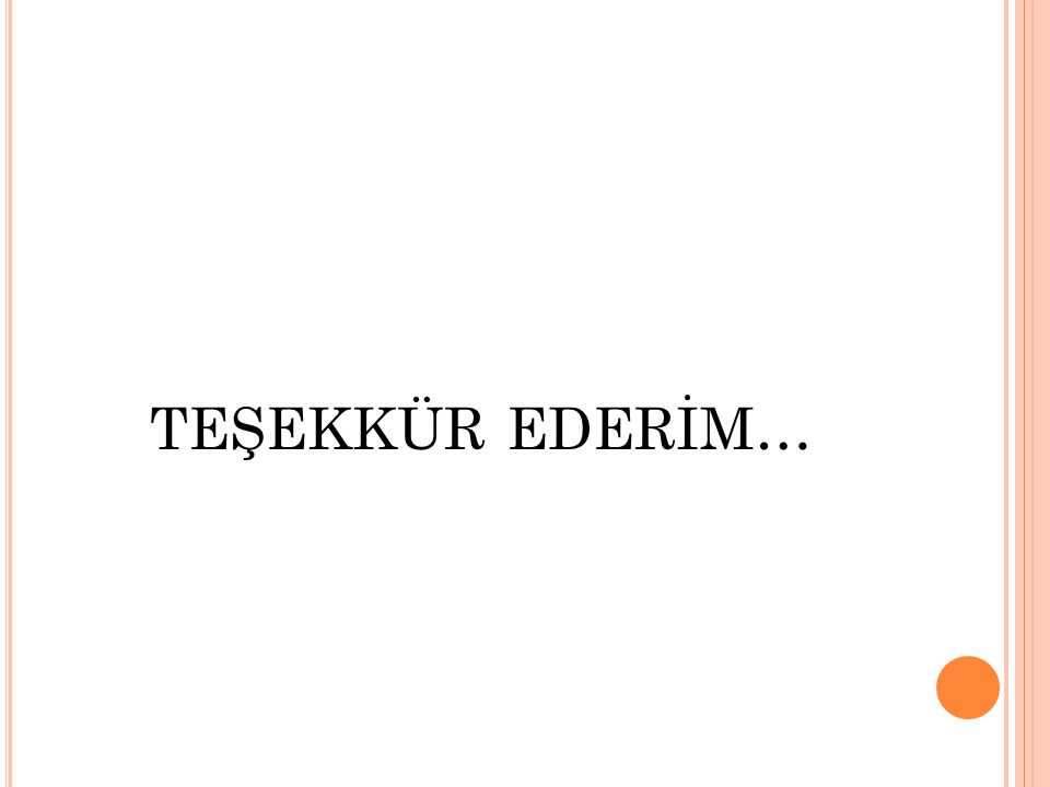 TEŞEKKÜR EDERİM…
