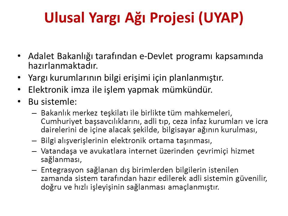 Ulusal Yargı Ağı Projesi (UYAP) Adalet Bakanlığı tarafından e-Devlet programı kapsamında hazırlanmaktadır. Yargı kurumlarının bilgi erişimi için planl