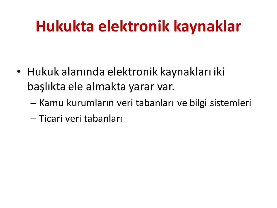 Hukukta elektronik kaynaklar Hukuk alanında elektronik kaynakları iki başlıkta ele almakta yarar var. – Kamu kurumların veri tabanları ve bilgi sistem